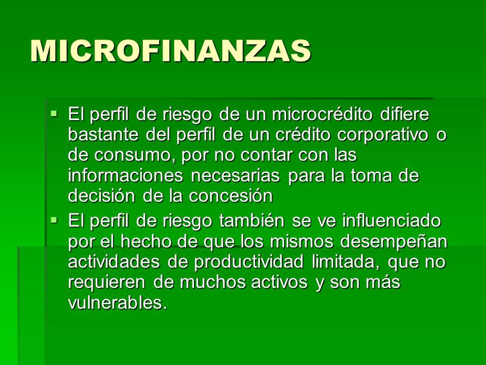 MICROFINANZAS El perfil de riesgo de un microcrédito difiere bastante del perfil de un crédito corporativo o de consumo, por no contar con las informa