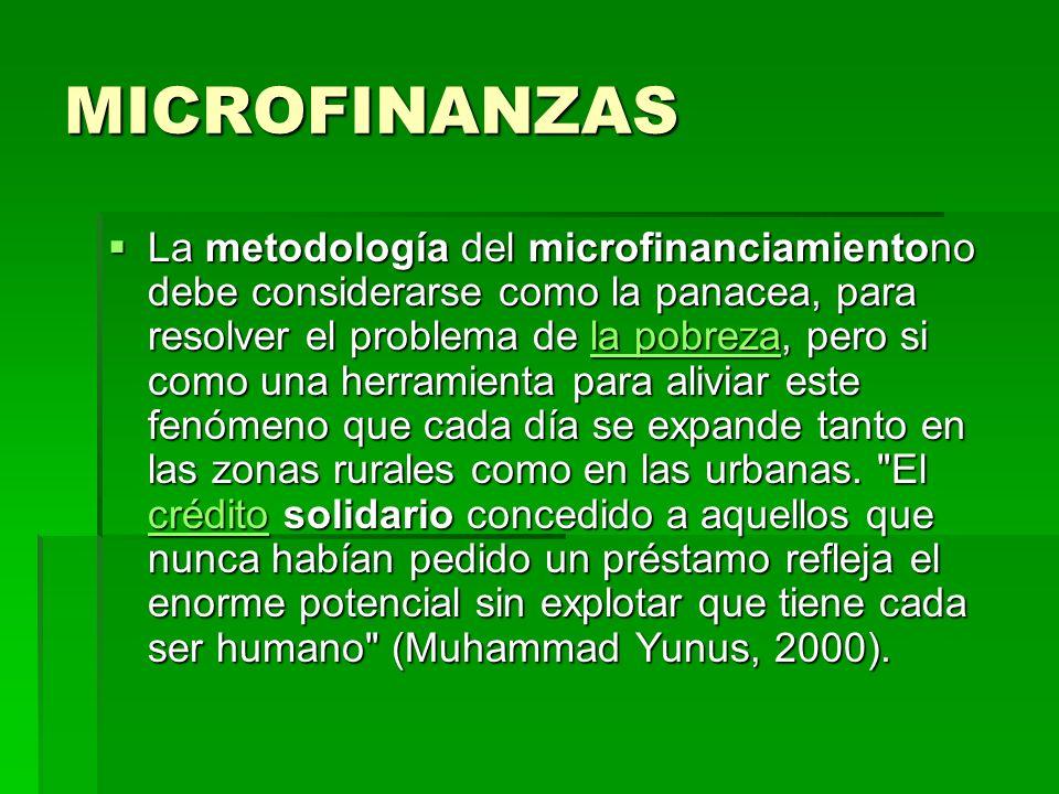 MICROFINANZAS La metodología del microfinanciamientono debe considerarse como la panacea, para resolver el problema de la pobreza, pero si como una he