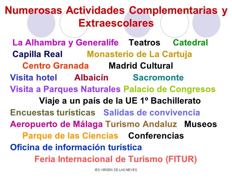 IES VIRGEN DE LAS NIEVES Numerosas Actividades Complementarias y Extraescolares La Alhambra y Generalife Teatros Catedral Capilla Real Monasterio de L