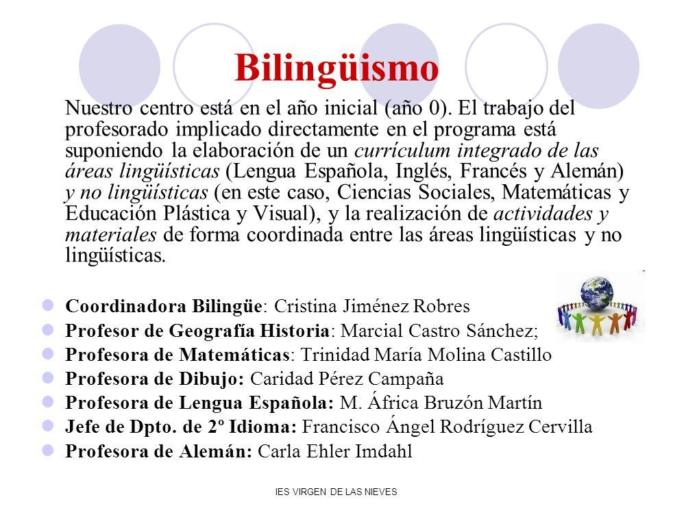 IES VIRGEN DE LAS NIEVES Bilingüismo Nuestro centro está en el año inicial (año 0). El trabajo del profesorado implicado directamente en el programa e