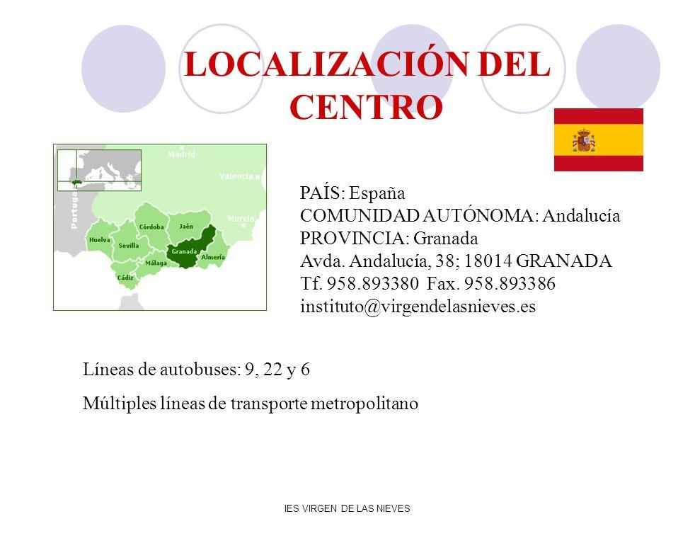 IES VIRGEN DE LAS NIEVES LOCALIZACIÓN DEL CENTRO PAÍS: España COMUNIDAD AUTÓNOMA: Andalucía PROVINCIA: Granada Avda. Andalucía, 38; 18014 GRANADA Tf.