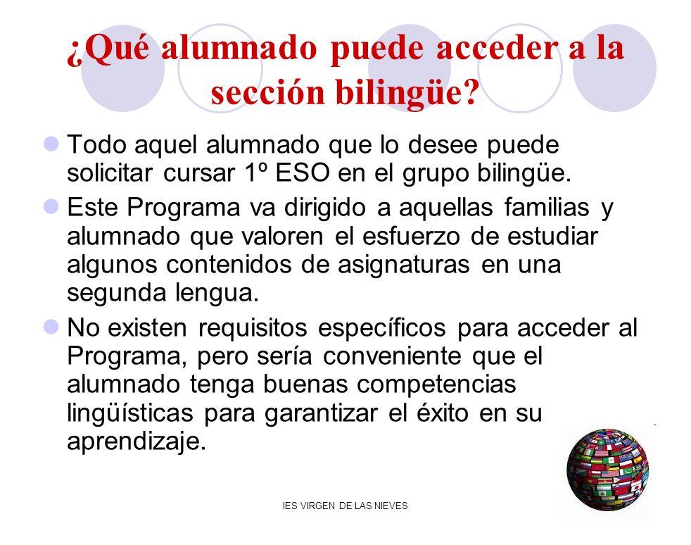 IES VIRGEN DE LAS NIEVES ¿Qué alumnado puede acceder a la sección bilingüe? Todo aquel alumnado que lo desee puede solicitar cursar 1º ESO en el grupo