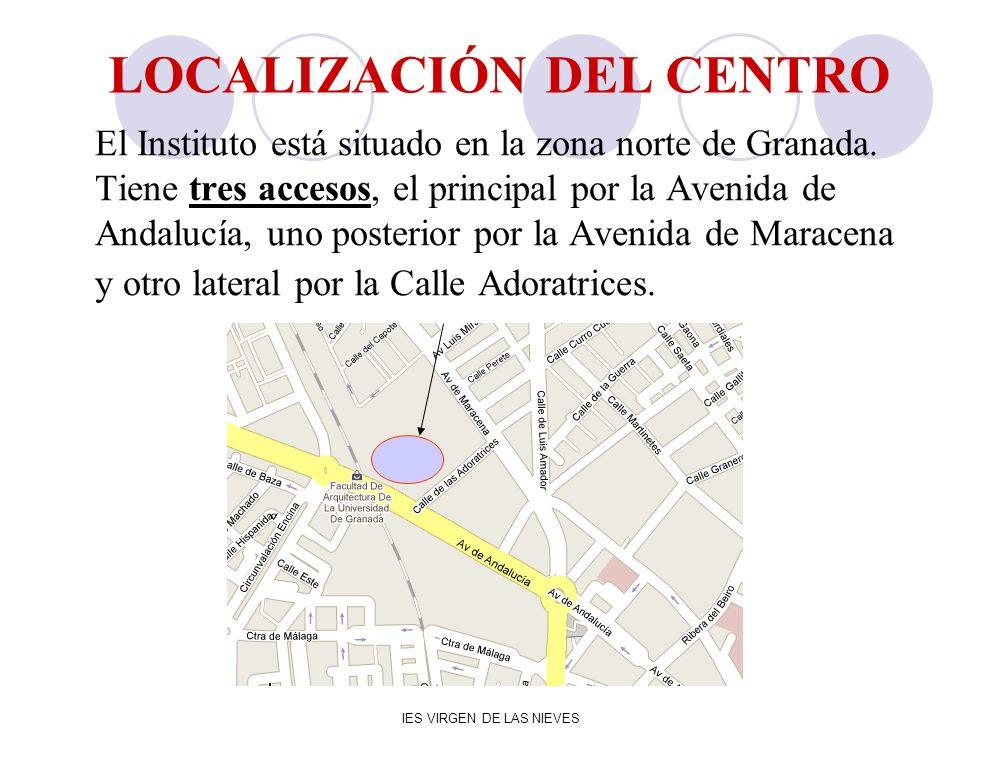 IES VIRGEN DE LAS NIEVES El Instituto está situado en la zona norte de Granada. Tiene tres accesos, el principal por la Avenida de Andalucía, uno post