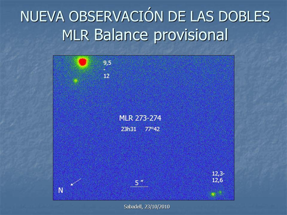 NUEVA OBSERVACIÓN DE LAS DOBLES MLR Balance provisional Pierre Durand Sabadell, 23/10/2010 MLR 273-274 23h31 77°42 9,5 - 12 12,3- 12,6 N 5