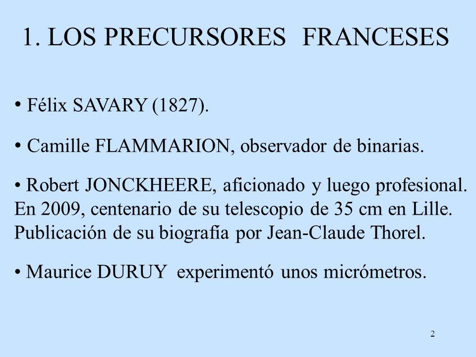 2 1. LOS PRECURSORES FRANCESES Félix SAVARY (1827). Camille FLAMMARION, observador de binarias. Robert JONCKHEERE, aficionado y luego profesional. En