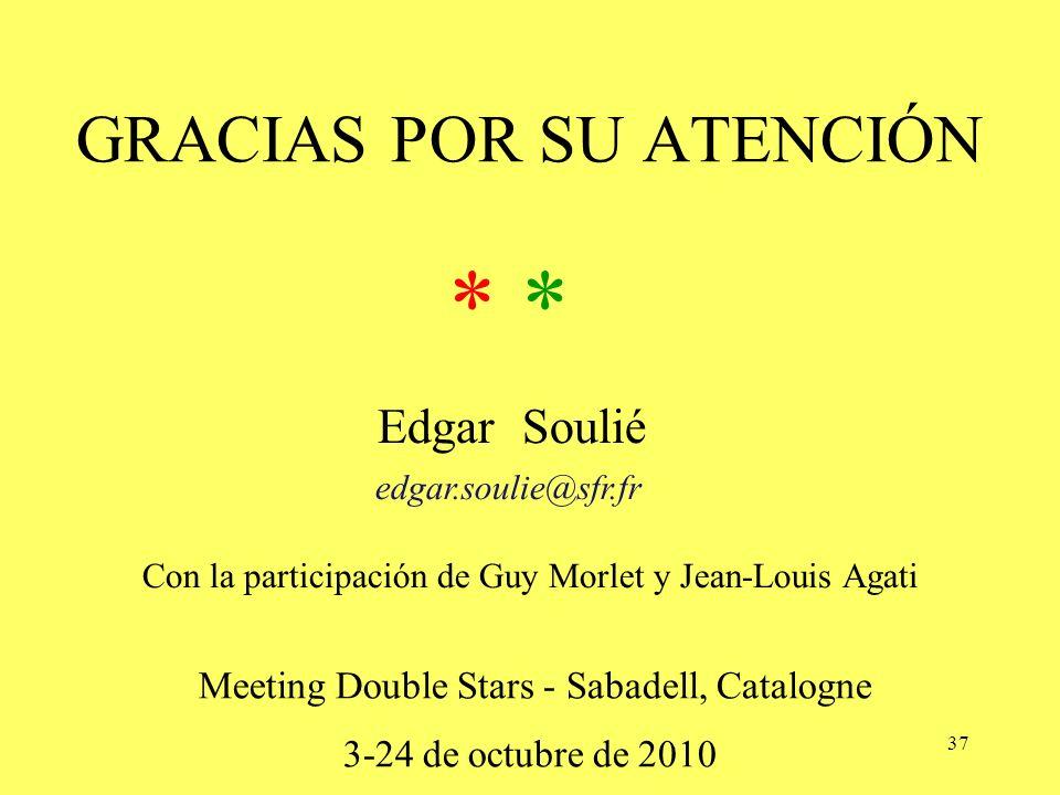 37 GRACIAS POR SU ATENCIÓN * ** * Edgar Soulié edgar.soulie@sfr.fr Con la participaciόn de Guy Morlet y Jean-Louis Agati Meeting Double Stars - Sabade