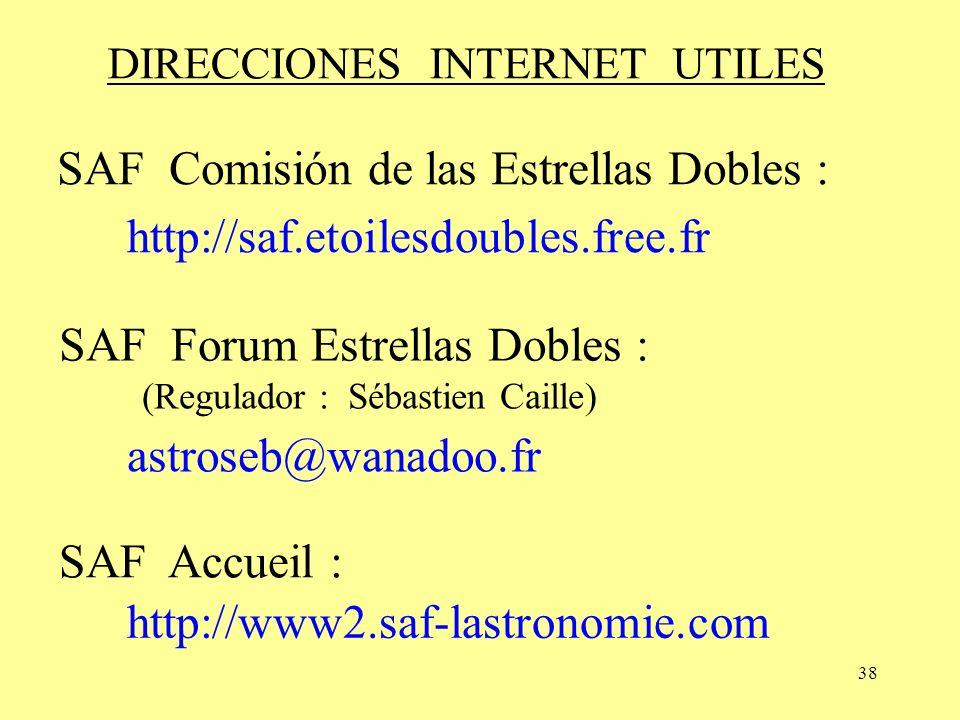 38 SAF Accueil : http://saf.etoilesdoubles.free.fr SAF Comisión de las Estrellas Dobles : http://www2.saf-lastronomie.com DIRECCIONES INTERNET UTILES