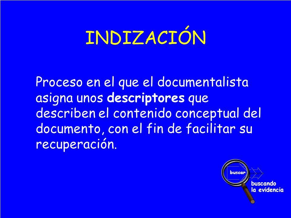 valoraractuar buscar buscando la evidencia INDIZACIÓN Proceso en el que el documentalista asigna unos descriptores que describen el contenido conceptual del documento, con el fin de facilitar su recuperación.