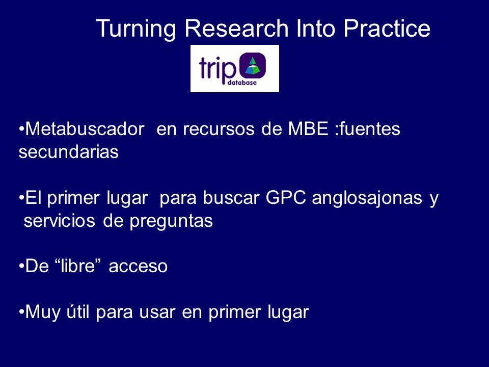 Turning Research Into Practice Metabuscador en recursos de MBE :fuentes secundarias El primer lugar para buscar GPC anglosajonas y servicios de pregun