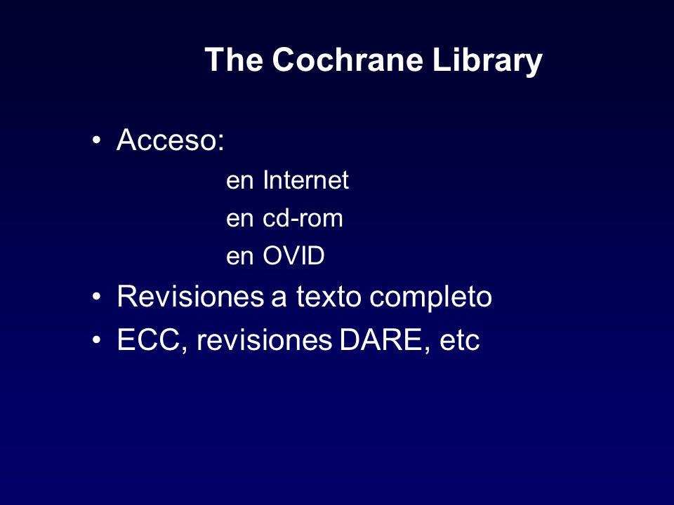 The Cochrane Library Acceso: en Internet en cd-rom en OVID Revisiones a texto completo ECC, revisiones DARE, etc