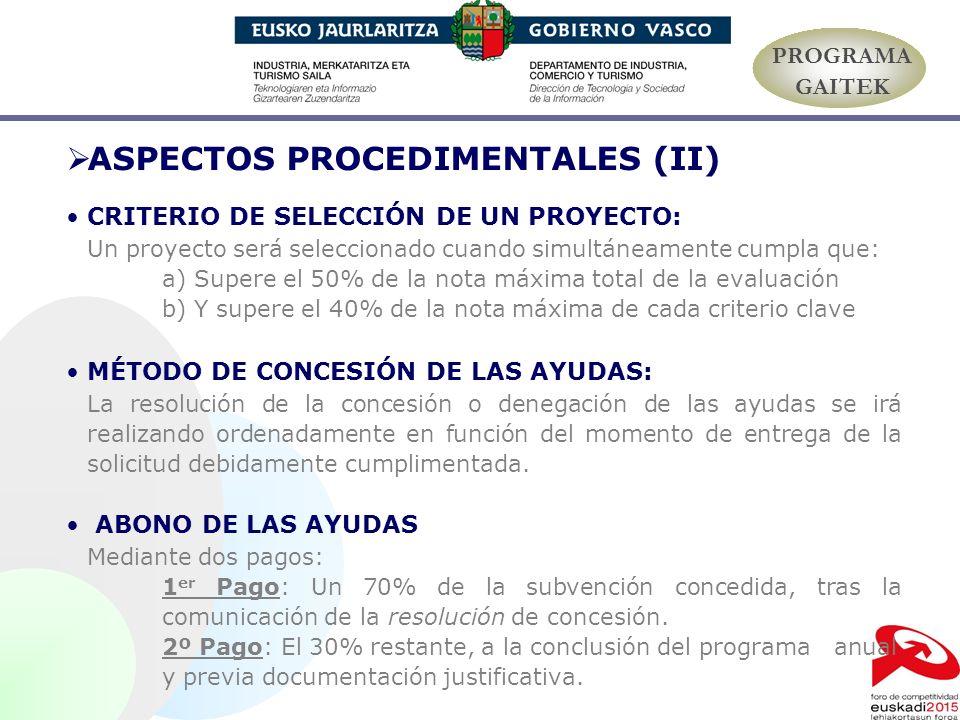 ASPECTOS PROCEDIMENTALES (II) CRITERIO DE SELECCIÓN DE UN PROYECTO: Un proyecto será seleccionado cuando simultáneamente cumpla que: a) Supere el 50%