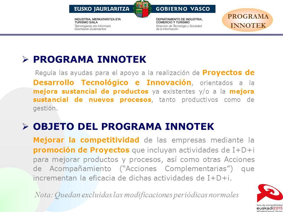PROGRAMA INNOTEK Regula las ayudas para el apoyo a la realización de Proyectos de Desarrollo Tecnológico e Innovación, orientados a la mejora sustanci