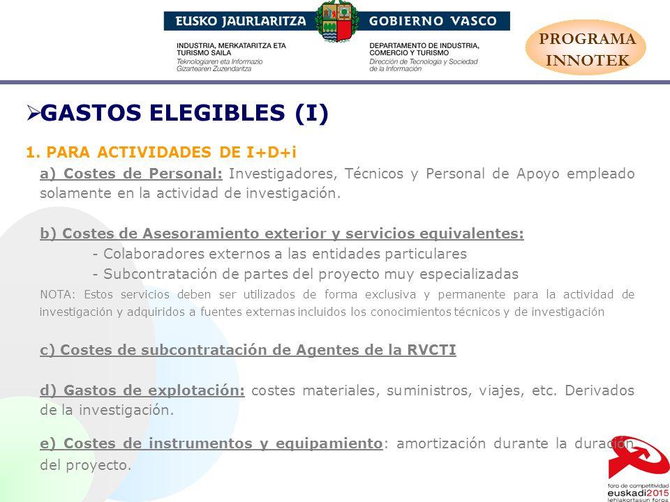 GASTOS ELEGIBLES (I) 1. PARA ACTIVIDADES DE I+D+i a) Costes de Personal: Investigadores, Técnicos y Personal de Apoyo empleado solamente en la activid