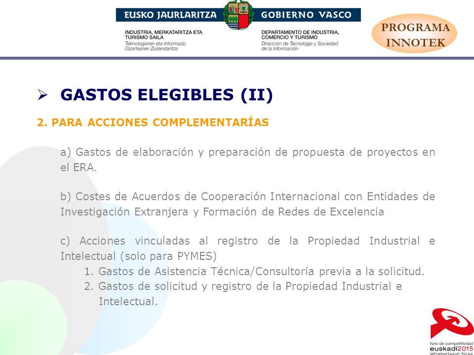 GASTOS ELEGIBLES (II) 2. PARA ACCIONES COMPLEMENTARÍAS a) Gastos de elaboración y preparación de propuesta de proyectos en el ERA. b) Costes de Acuerd
