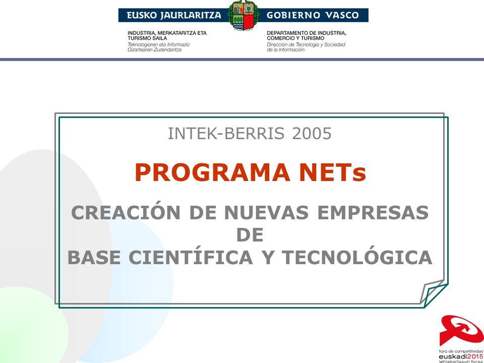 INTEK-BERRIS 2005 PROGRAMA NETs CREACIÓN DE NUEVAS EMPRESAS DE BASE CIENTÍFICA Y TECNOLÓGICA