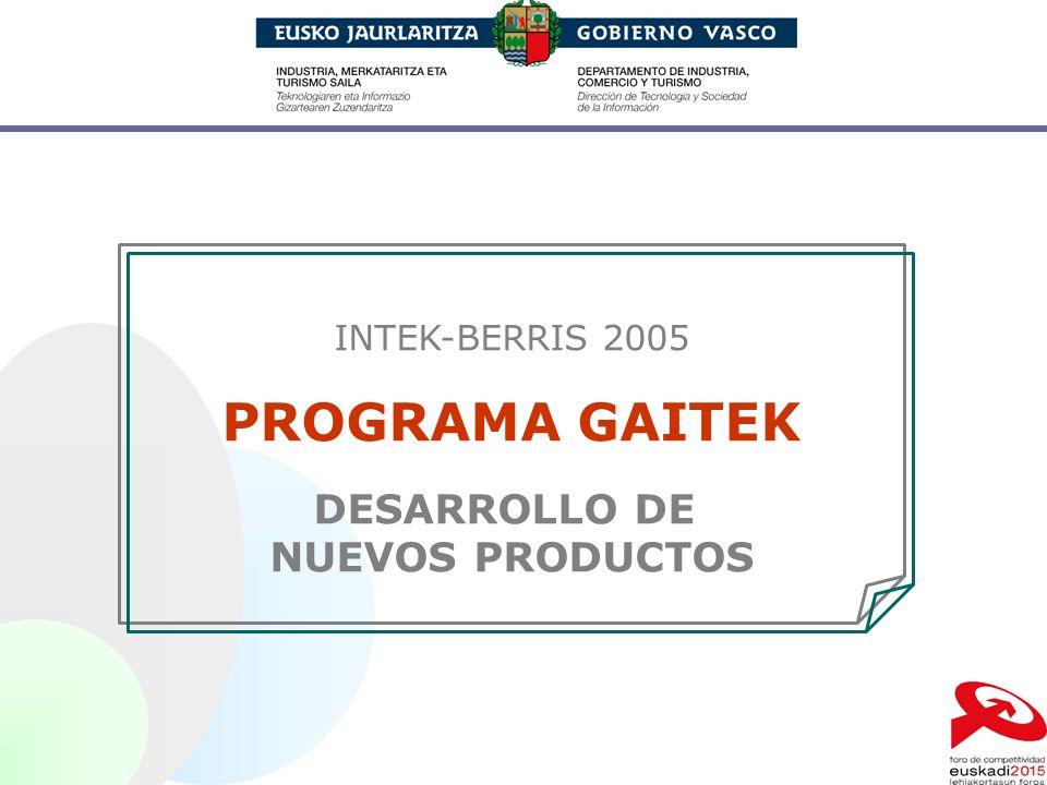 INTEK-BERRIS 2005 PROGRAMA GAITEK DESARROLLO DE NUEVOS PRODUCTOS