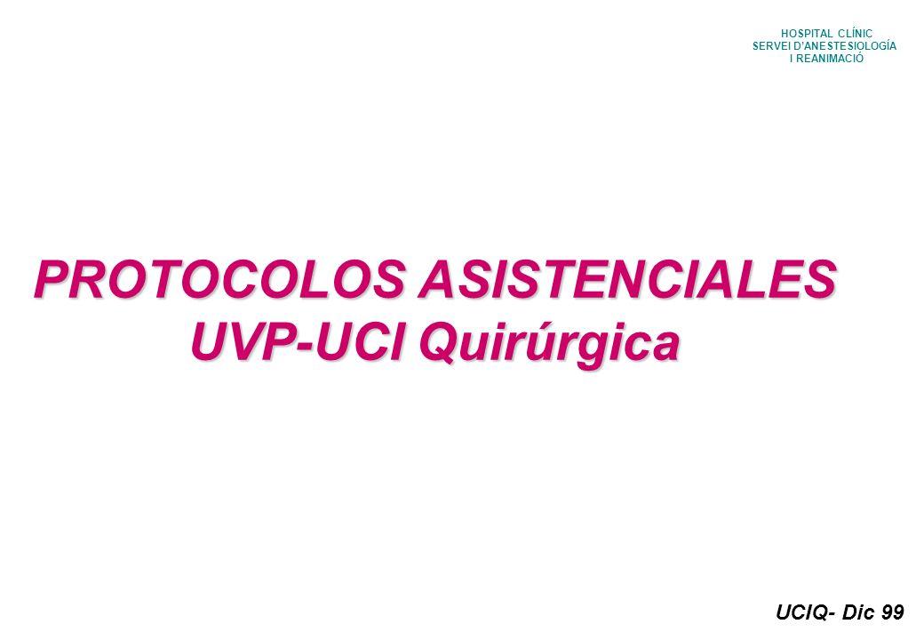 UCIQ- Dic 99 HOSPITAL CLÍNIC SERVEI DANESTESIOLOGÍA I REANIMACIÓ PROTOCOLOS ASISTENCIALES UVP-UCI Quirúrgica