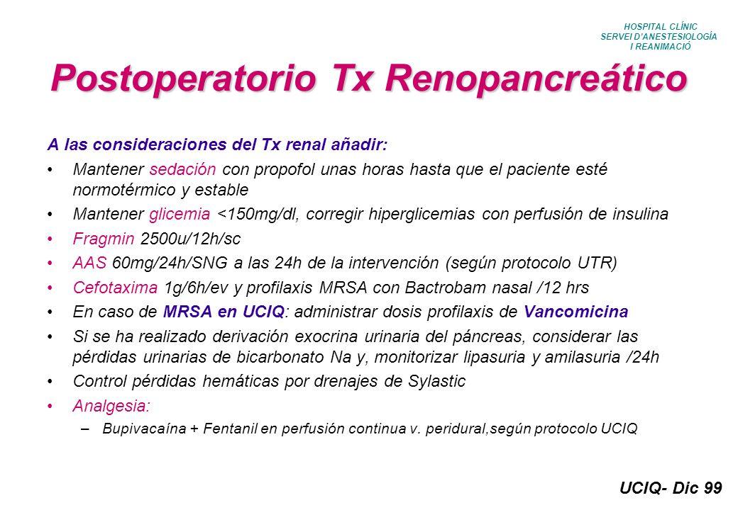 UCIQ- Dic 99 HOSPITAL CLÍNIC SERVEI DANESTESIOLOGÍA I REANIMACIÓ Postoperatorio Tx Renopancreático A las consideraciones del Tx renal añadir: Mantener