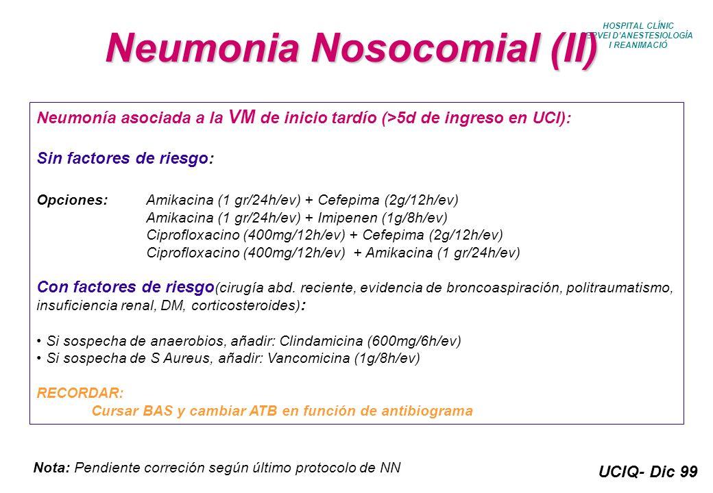 UCIQ- Dic 99 HOSPITAL CLÍNIC SERVEI DANESTESIOLOGÍA I REANIMACIÓ Neumonia Nosocomial (II) Neumonía asociada a la VM de inicio tardío (>5d de ingreso e
