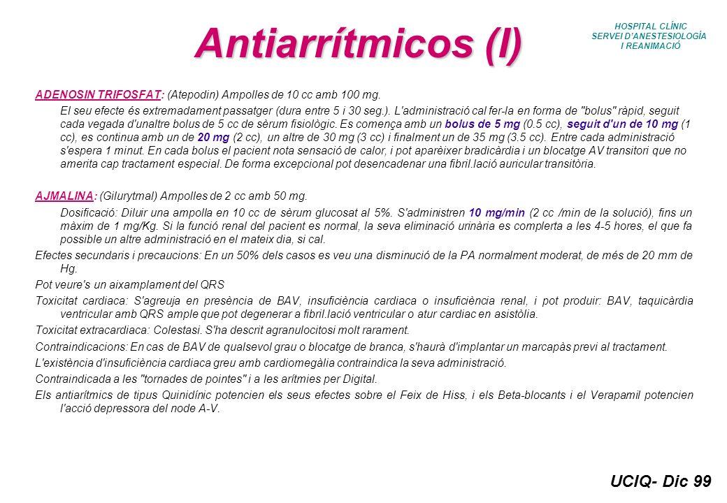 UCIQ- Dic 99 HOSPITAL CLÍNIC SERVEI DANESTESIOLOGÍA I REANIMACIÓ Antiarrítmicos (I) ADENOSIN TRIFOSFAT: (Atepodin) Ampolles de 10 cc amb 100 mg. El se