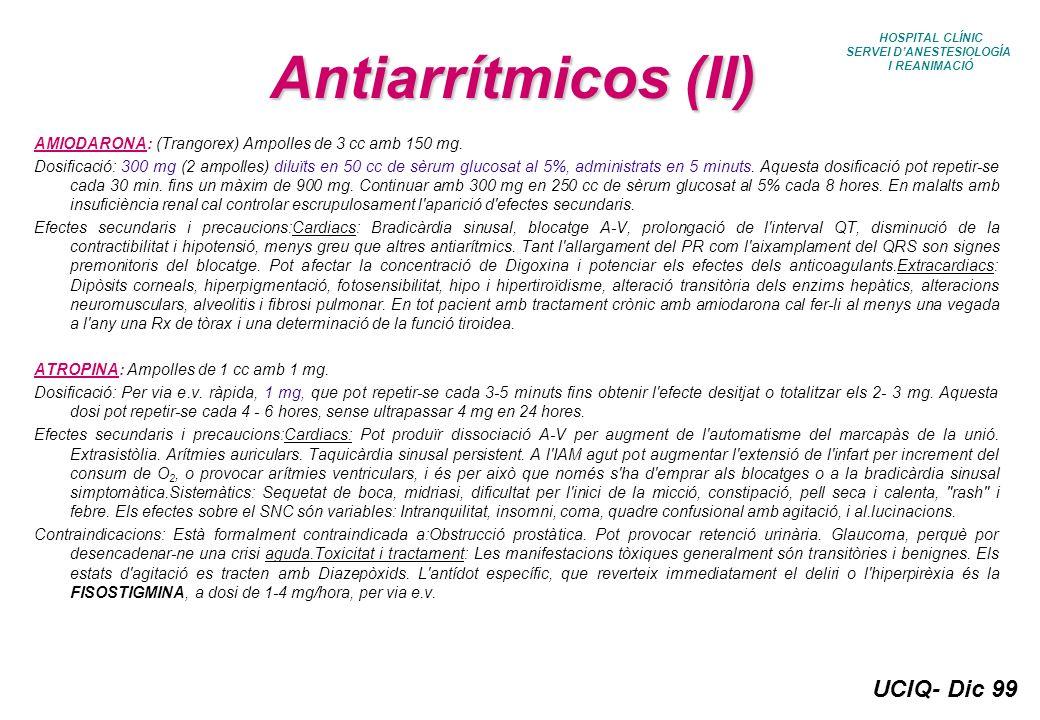 UCIQ- Dic 99 HOSPITAL CLÍNIC SERVEI DANESTESIOLOGÍA I REANIMACIÓ Antiarrítmicos (II) AMIODARONA: (Trangorex) Ampolles de 3 cc amb 150 mg. Dosificació: