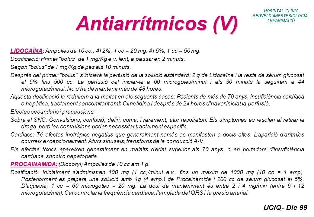 UCIQ- Dic 99 HOSPITAL CLÍNIC SERVEI DANESTESIOLOGÍA I REANIMACIÓ Antiarrítmicos (V) LIDOCAÏNA LIDOCAÏNA: Ampolles de 10 cc., Al 2%, 1 cc = 20 mg. Al 5