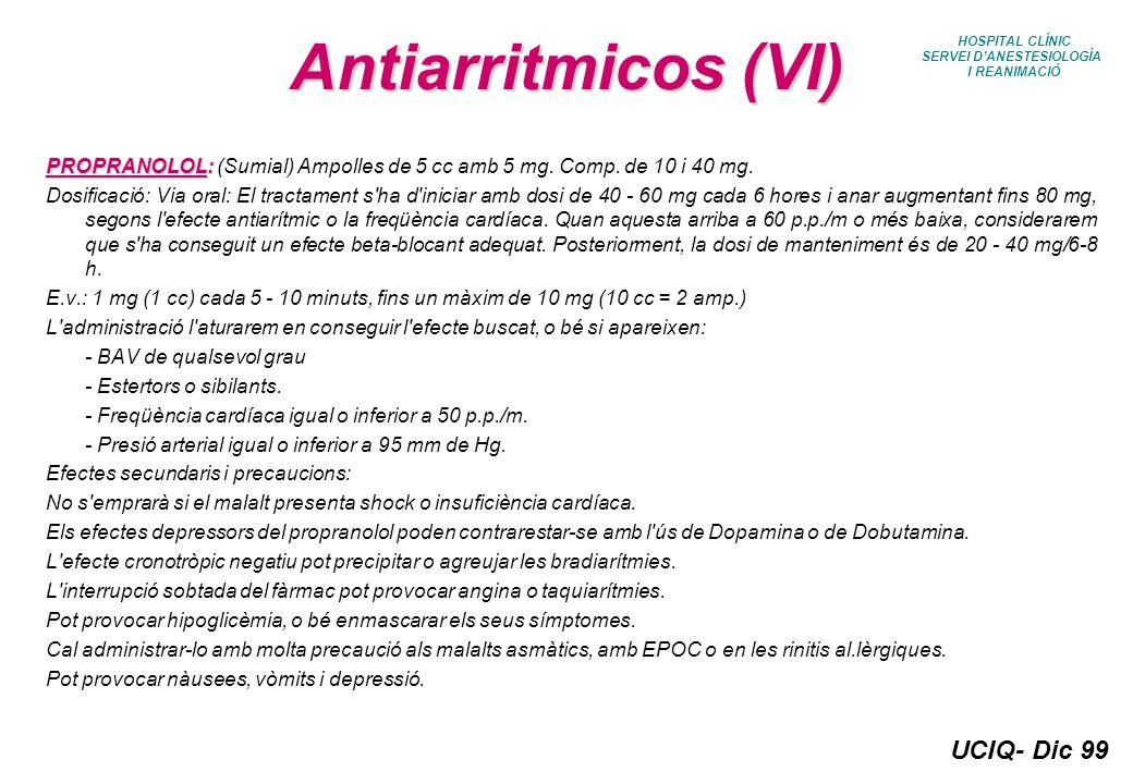 UCIQ- Dic 99 HOSPITAL CLÍNIC SERVEI DANESTESIOLOGÍA I REANIMACIÓ Antiarritmicos (VI) PROPRANOLOL: PROPRANOLOL: (Sumial) Ampolles de 5 cc amb 5 mg. Com