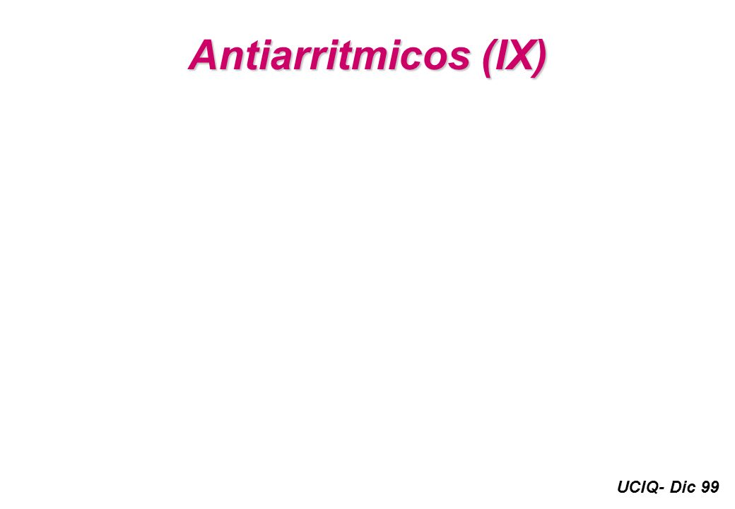 UCIQ- Dic 99 Antiarritmicos (IX)