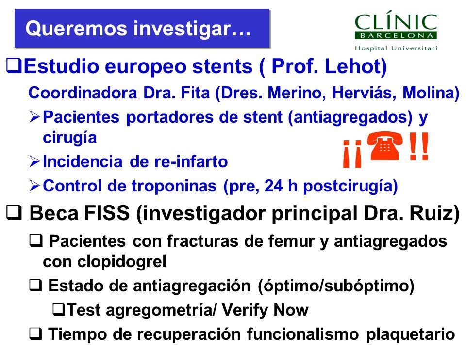 Estudio europeo stents ( Prof. Lehot) Coordinadora Dra. Fita (Dres. Merino, Herviás, Molina) Pacientes portadores de stent (antiagregados) y cirugía I