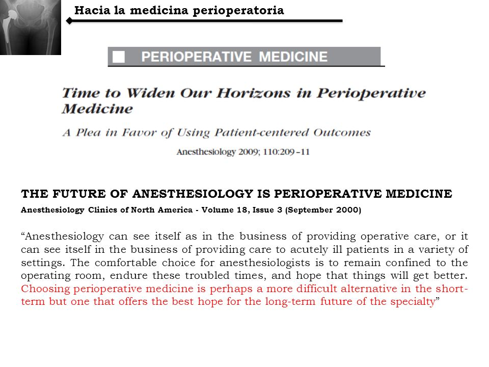 THE FUTURE OF ANESTHESIOLOGY IS PERIOPERATIVE MEDICINE Anesthesiology Clinics of North America - Volume 18, Issue 3 (September 2000) Anesthesiology ca