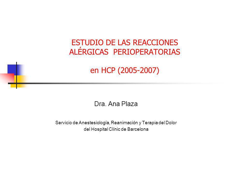 ESTUDIO DE LAS REACCIONES ALÉRGICAS PERIOPERATORIAS en HCP (2005-2007) Dra. Ana Plaza Servicio de Anestesiología, Reanimación y Terapia del Dolor del
