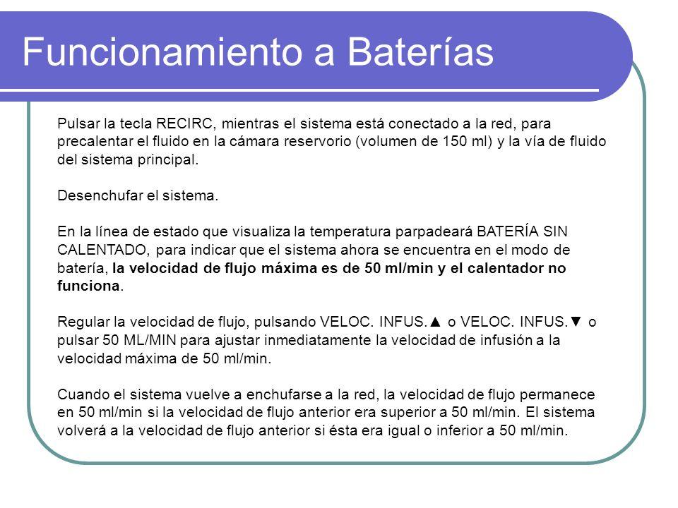 Funcionamiento a Baterías Pulsar la tecla RECIRC, mientras el sistema está conectado a la red, para precalentar el fluido en la cámara reservorio (volumen de 150 ml) y la vía de fluido del sistema principal.