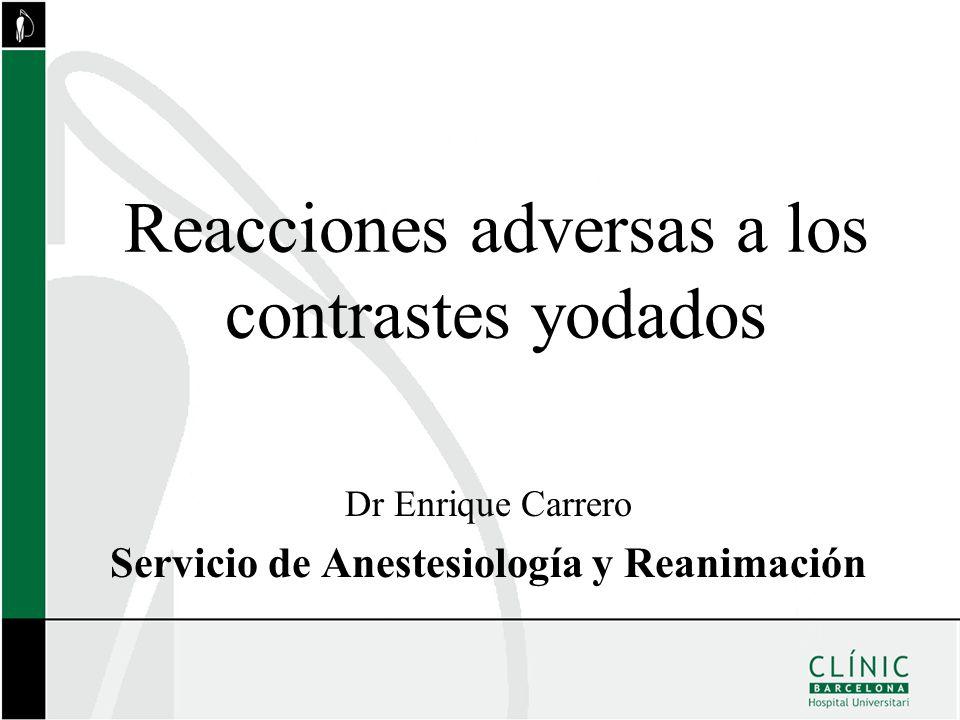 Reacciones adversas a los contrastes yodados Dr Enrique Carrero Servicio de Anestesiología y Reanimación