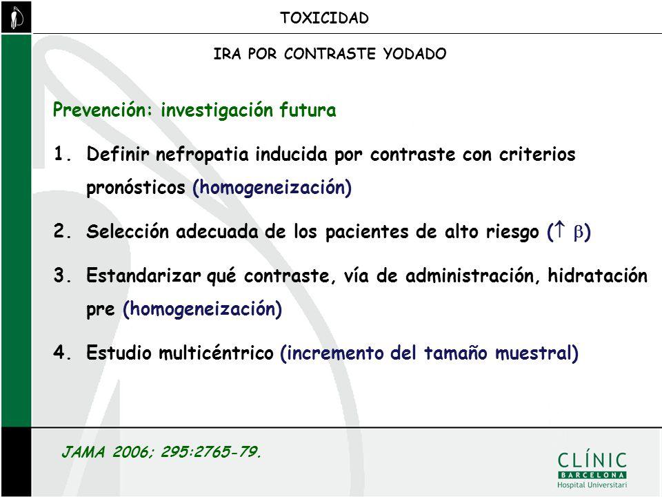 Prevención: investigación futura 1.Definir nefropatia inducida por contraste con criterios pronósticos (homogeneización) 2.Selección adecuada de los p