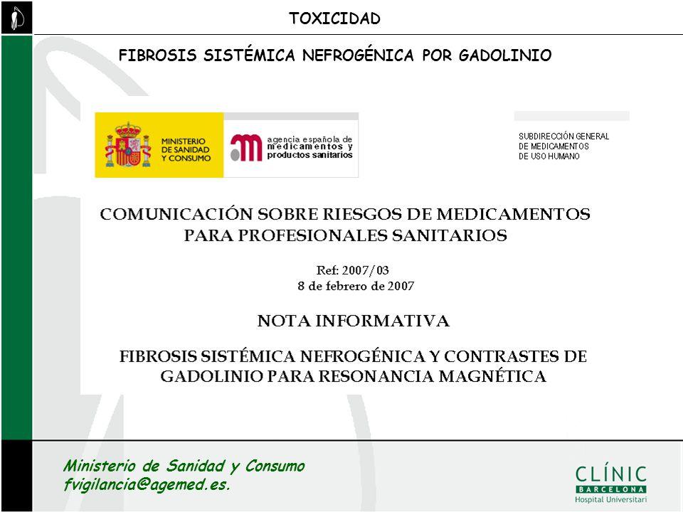 FIBROSIS SISTÉMICA NEFROGÉNICA POR GADOLINIO TOXICIDAD Ministerio de Sanidad y Consumo fvigilancia@agemed.es.