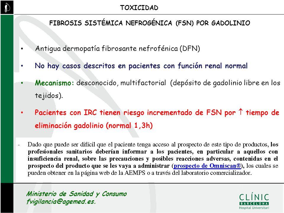 FIBROSIS SISTÉMICA NEFROGÉNICA (FSN) POR GADOLINIO TOXICIDAD Ministerio de Sanidad y Consumo fvigilancia@agemed.es. Antigua dermopatía fibrosante nefr
