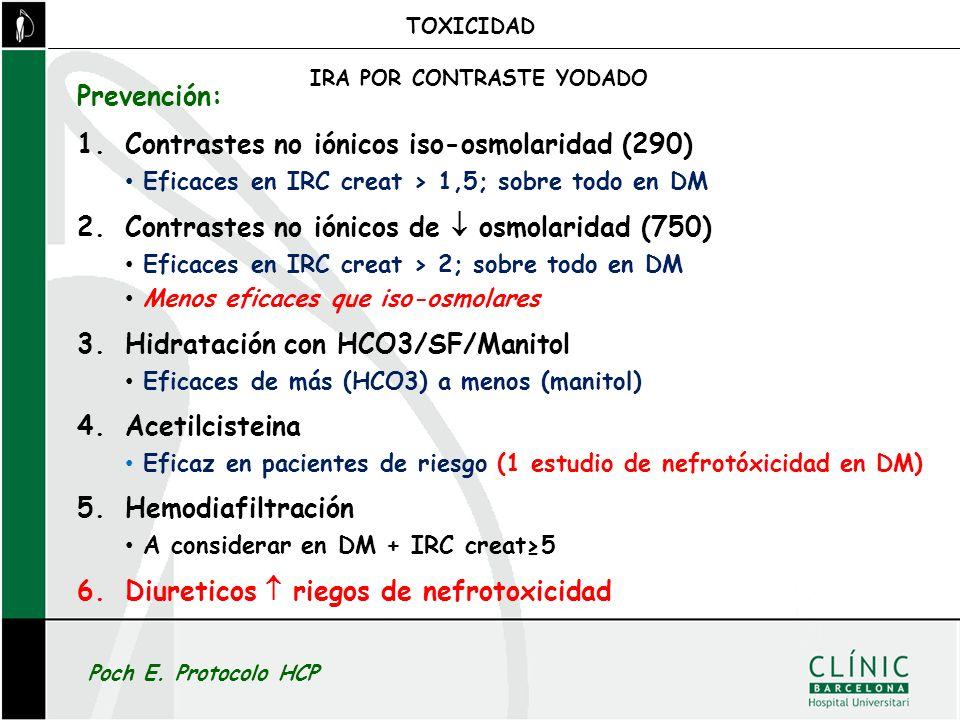 Prevención: 1.Contrastes no iónicos iso-osmolaridad (290) Eficaces en IRC creat > 1,5; sobre todo en DM 2.Contrastes no iónicos de osmolaridad (750) E
