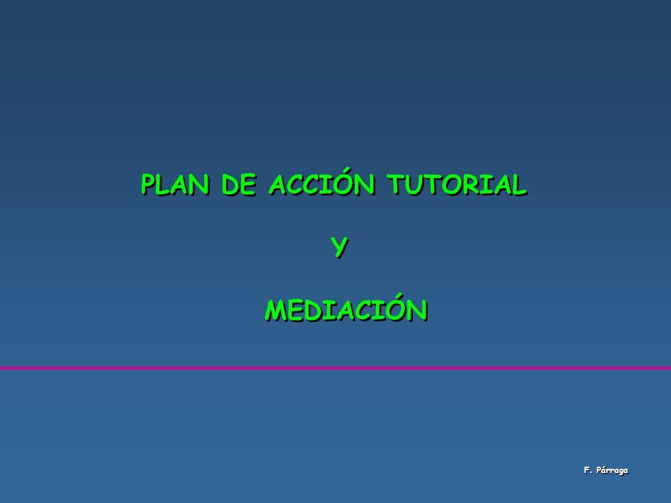 PLAN DE ACCIÓN TUTORIAL Y MEDIACIÓN PLAN DE ACCIÓN TUTORIAL Y MEDIACIÓN F. Párraga