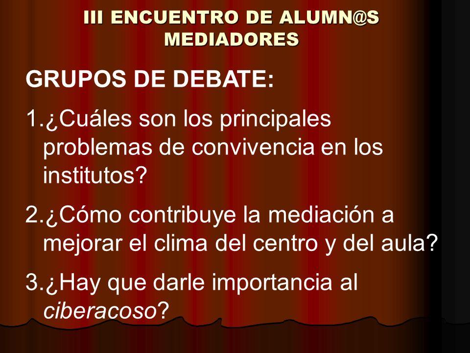 III ENCUENTRO DE ALUMN@S MEDIADORES GRUPOS DE DEBATE 1.