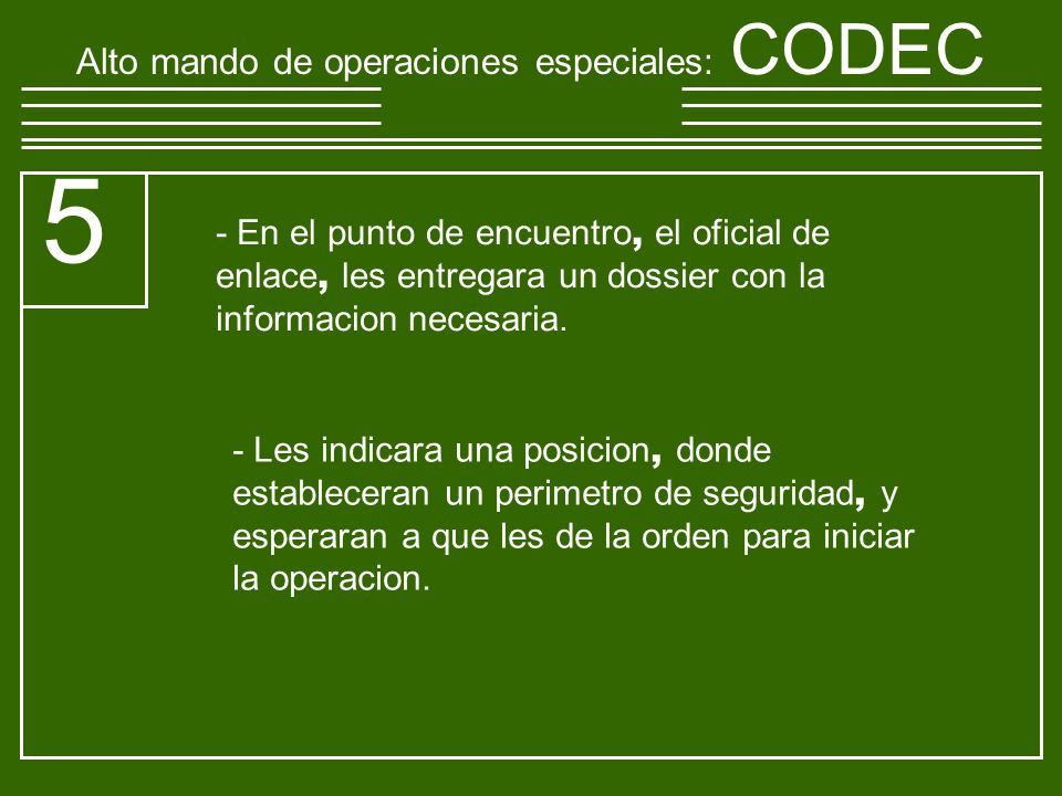 Alto mando de operaciones especiales : CODEC 5 - En el punto de encuentro, el oficial de enlace, les entregara un dossier con la informacion necesaria.