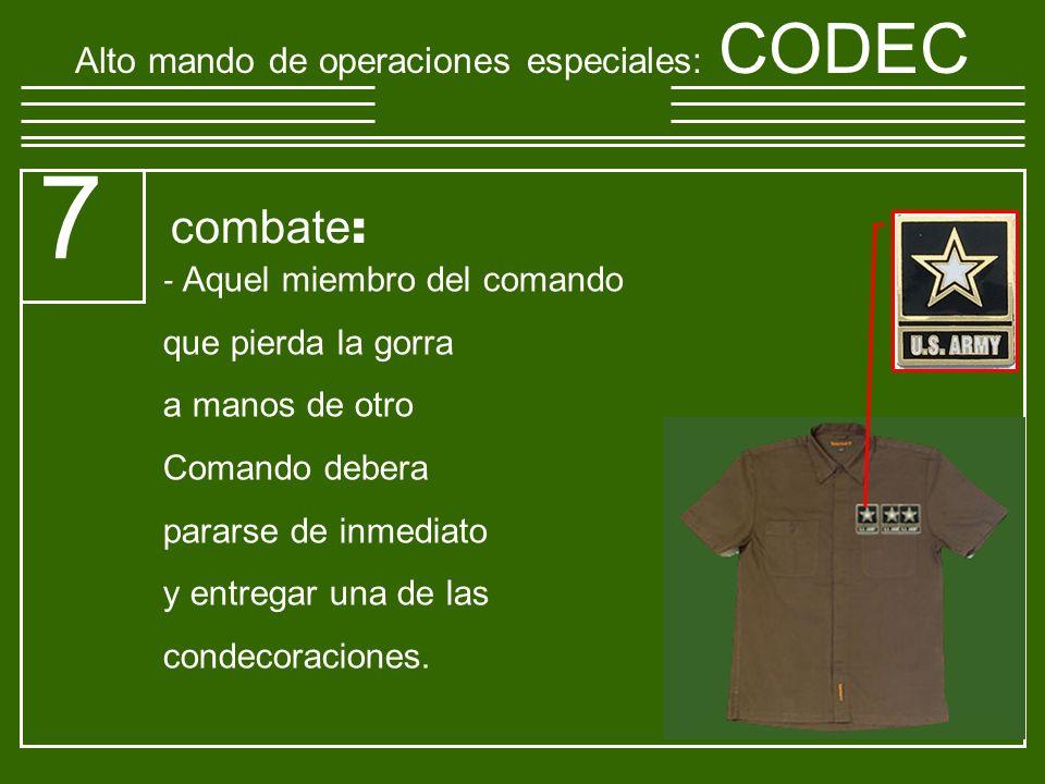 Alto mando de operaciones especiales : CODEC 7 si ven o son avistados por otro comando podran entablar combate.
