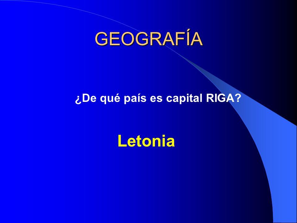 GEOGRAFÍA ¿De qué país es capital RIGA? Letonia