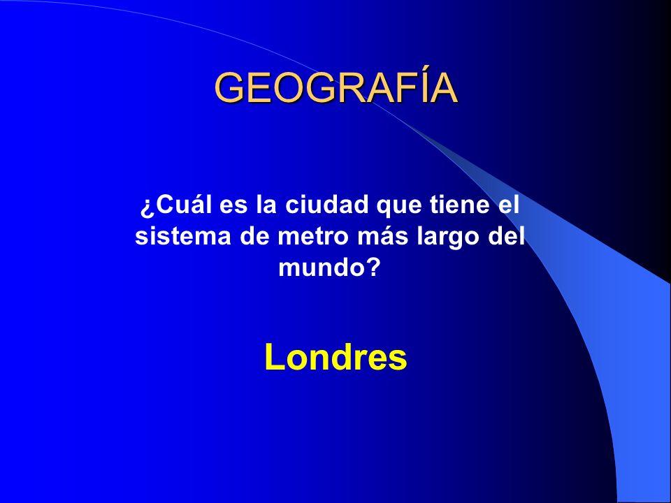 GEOGRAFÍA ¿Cuál es la ciudad que tiene el sistema de metro más largo del mundo? Londres