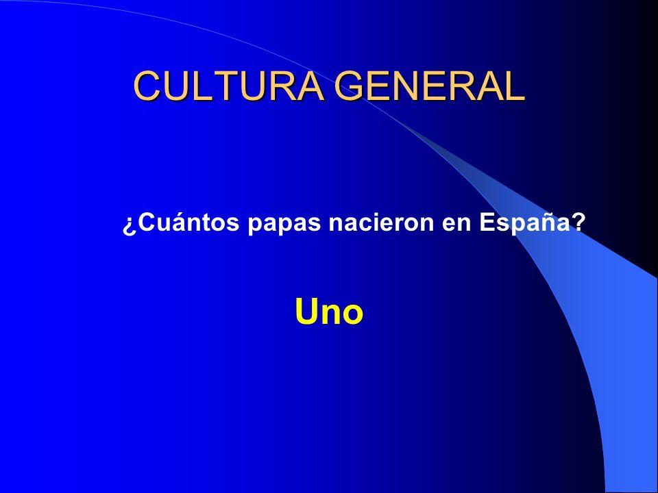 CULTURA GENERAL ¿Cuántos papas nacieron en España Uno