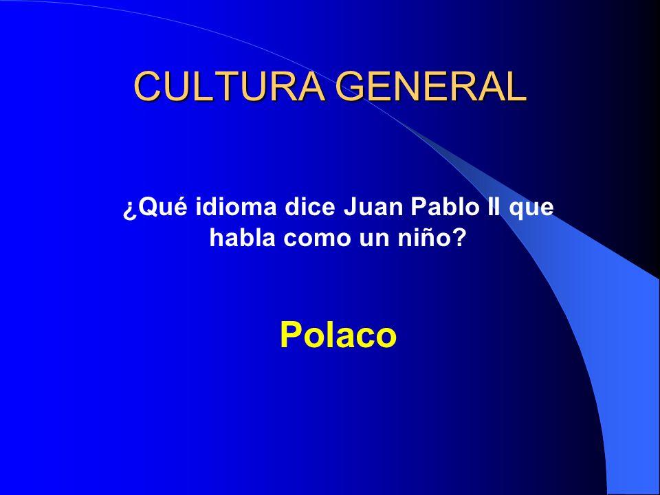 CULTURA GENERAL ¿Qué idioma dice Juan Pablo II que habla como un niño? Polaco
