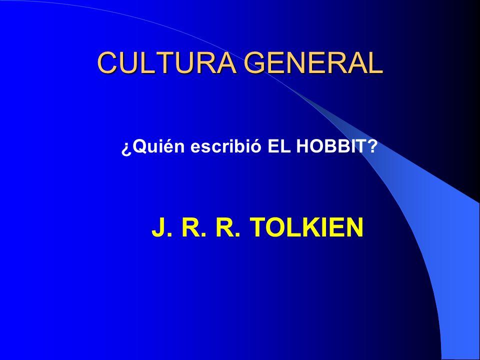 CULTURA GENERAL ¿Quién escribió EL HOBBIT? J. R. R. TOLKIEN