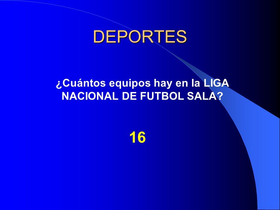 DEPORTES ¿Cuántos equipos hay en la LIGA NACIONAL DE FUTBOL SALA? 16