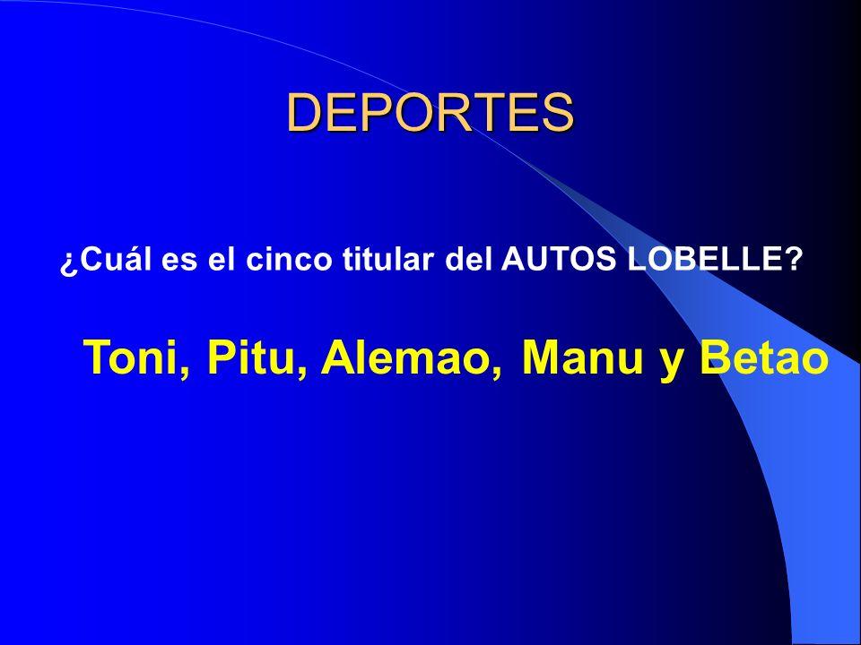 DEPORTES ¿Cuál es el cinco titular del AUTOS LOBELLE Toni, Pitu, Alemao, Manu y Betao