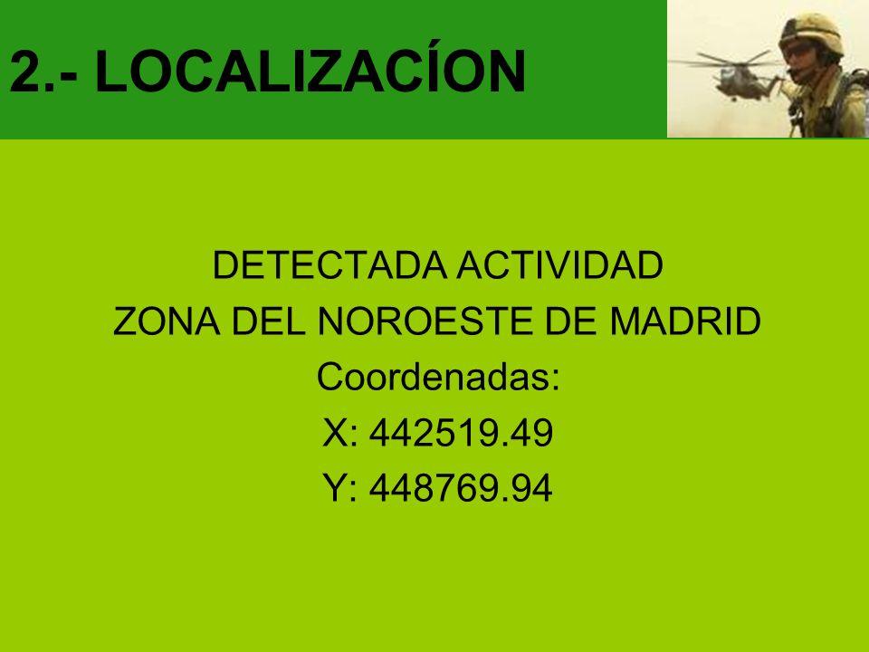 2.- LOCALIZACÍON DETECTADA ACTIVIDAD ZONA DEL NOROESTE DE MADRID Coordenadas: X: 442519.49 Y: 448769.94