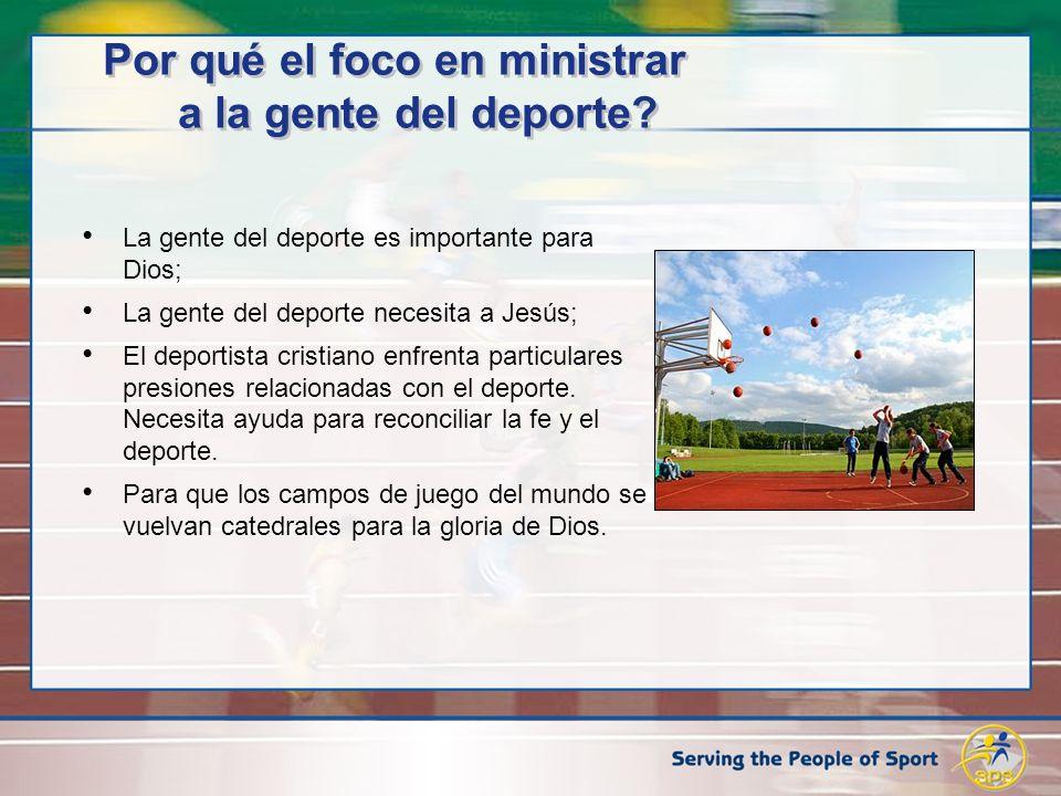 Por qué el foco en ministrar a la gente del deporte? La gente del deporte es importante para Dios; La gente del deporte necesita a Jesús; El deportist